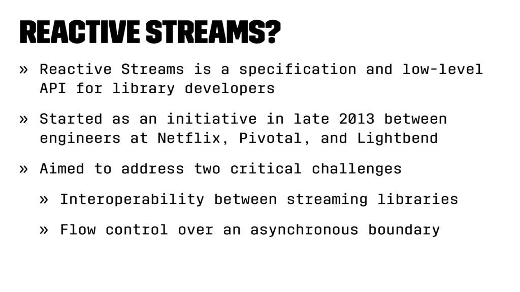 Reactive Streams? » Reactive Streams is a speci...