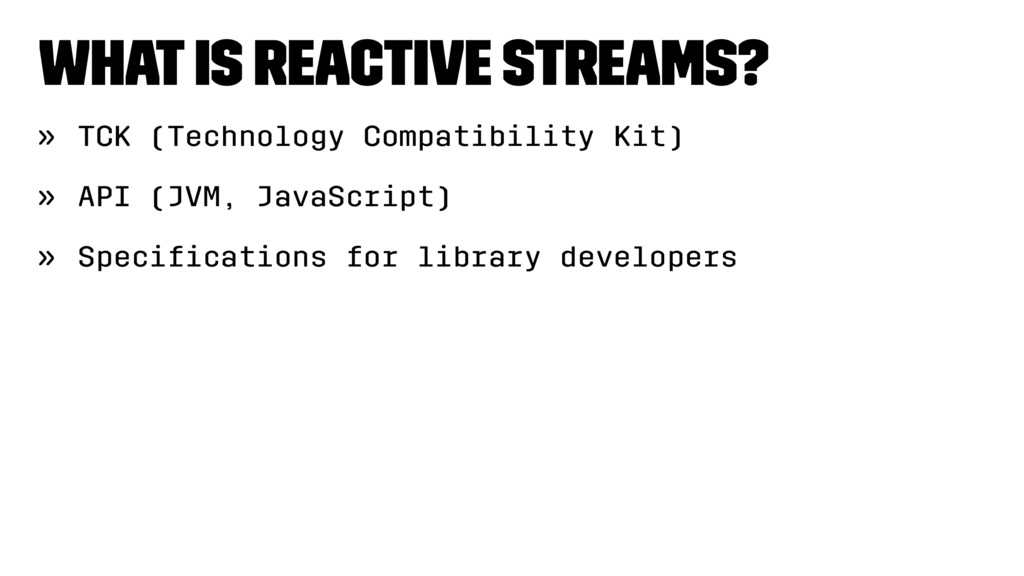 What is Reactive Streams? » TCK (Technology Com...