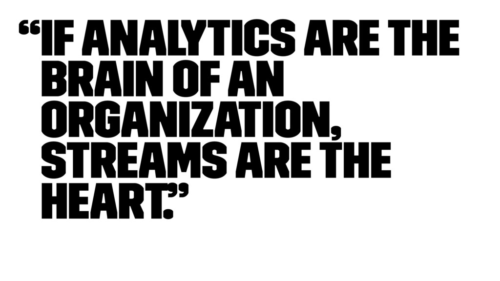 """""""If analytics are the brain of an organization,..."""