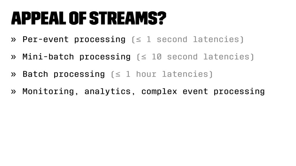 Appeal of streams? » Per-event processing (≤ 1 ...