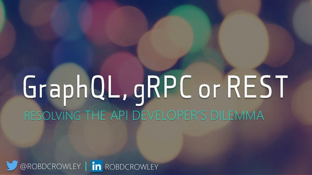 RESOLVING THE API DEVELOPER'S DILEMMA @ROBDCROW...