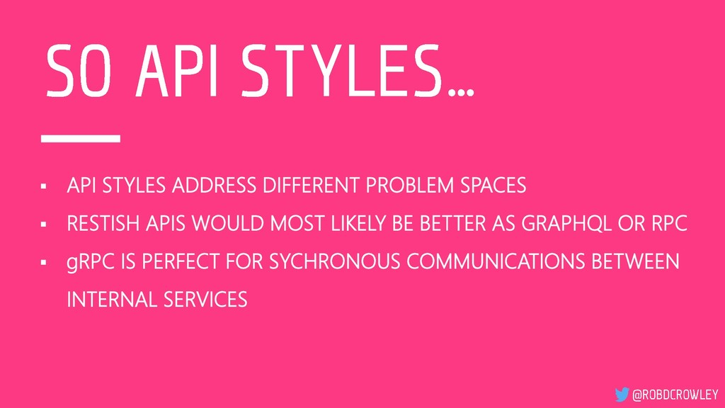 ▪ API STYLES ADDRESS DIFFERENT PROBLEM SPACES ▪...