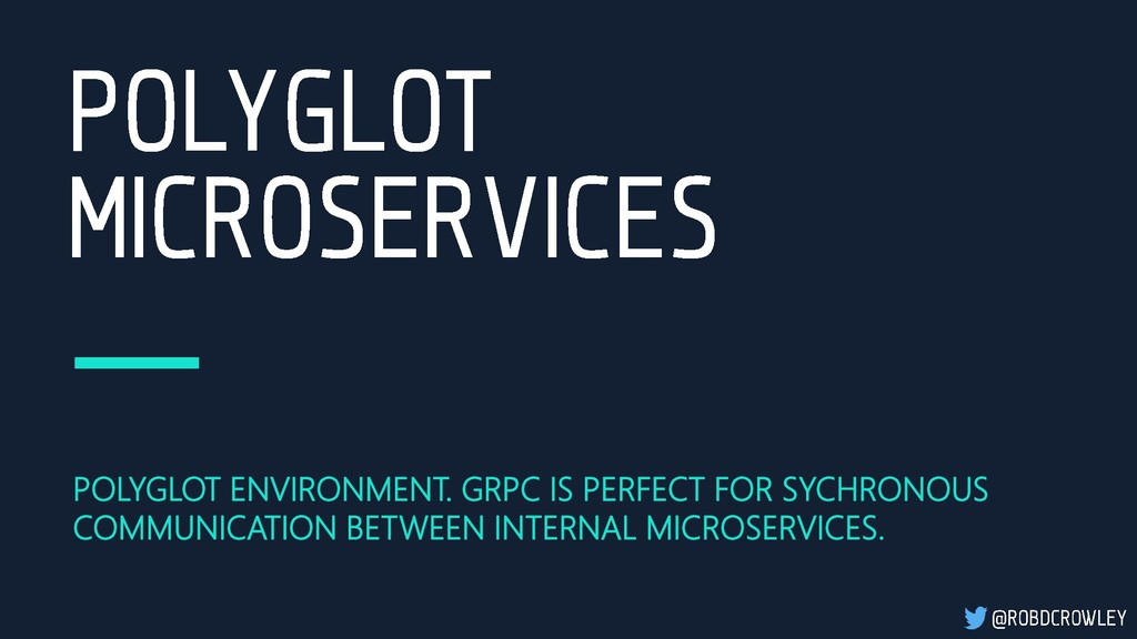 POLYGLOT ENVIRONMENT. GRPC IS PERFECT FOR SYCHR...