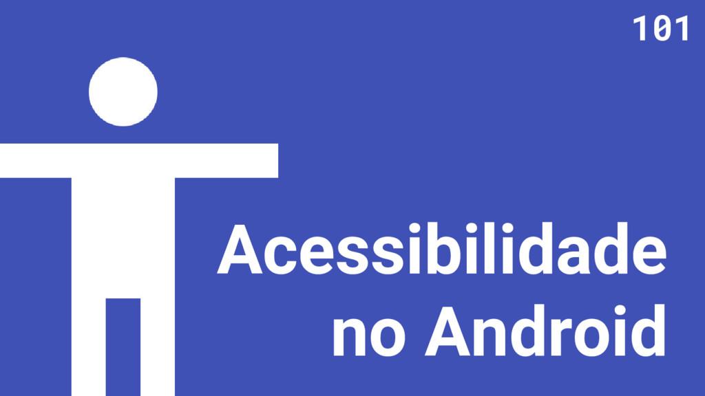 Acessibilidade no Android 101