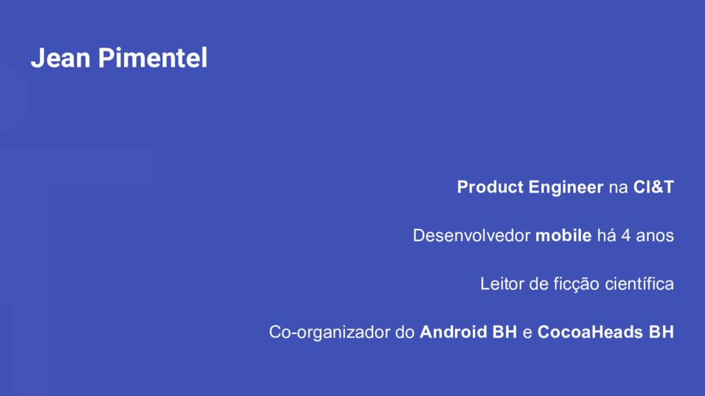 Jean Pimentel Product Engineer na CI&T Desenvol...