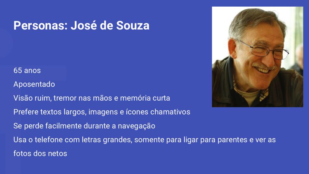 Personas: José de Souza 65 anos Aposentado Visã...