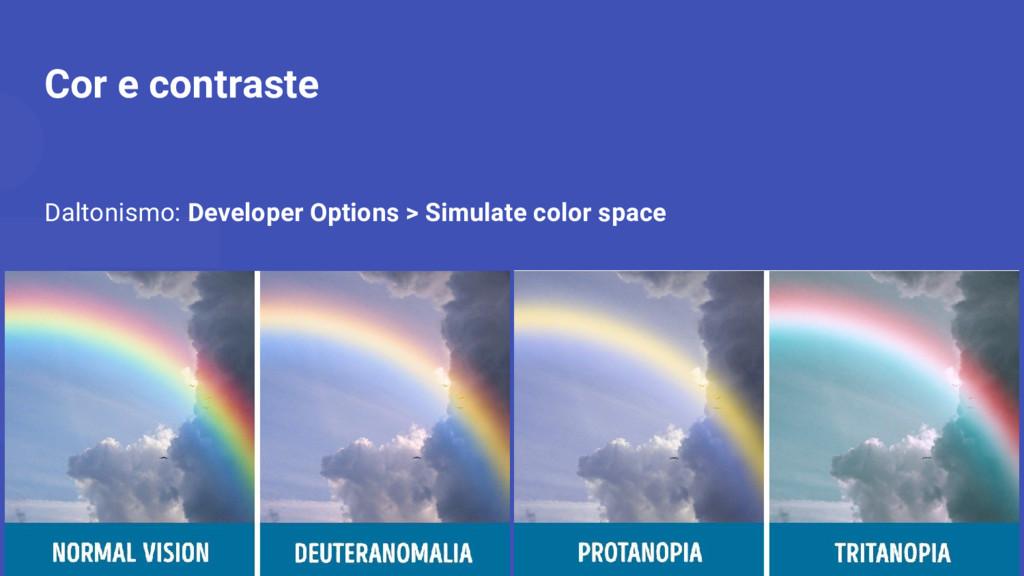 Cor e contraste Daltonismo: Developer Options >...