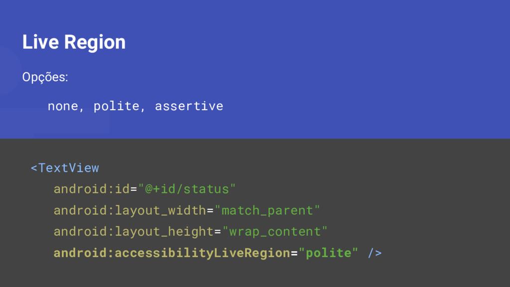 Live Region Opções: none, polite, assertive <Te...