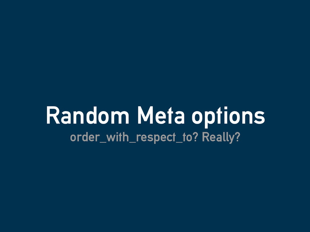 Random Meta options order_with_respect_to? Real...