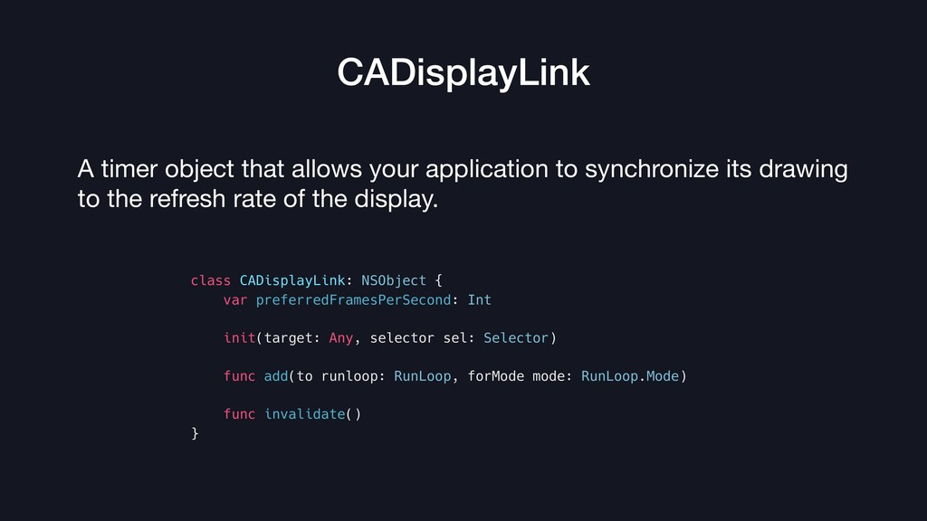 CADisplayLink A timer object that allows your a...