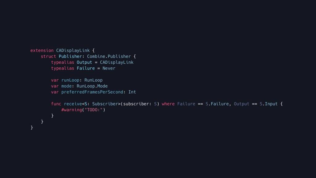 extension CADisplayLink { struct Publisher: Com...