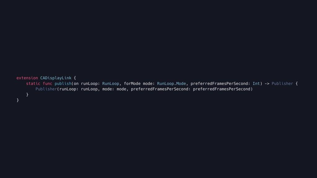 extension CADisplayLink { static func publish(o...