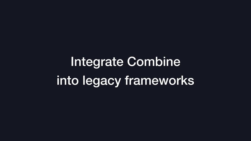 Integrate Combine into legacy frameworks