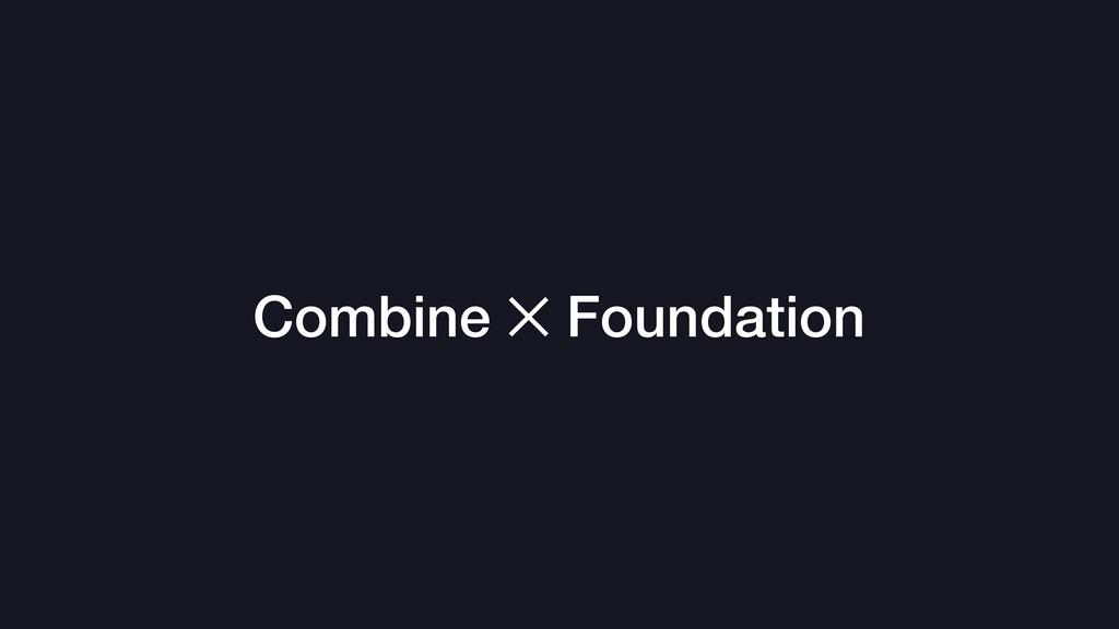 Combine ✕ Foundation