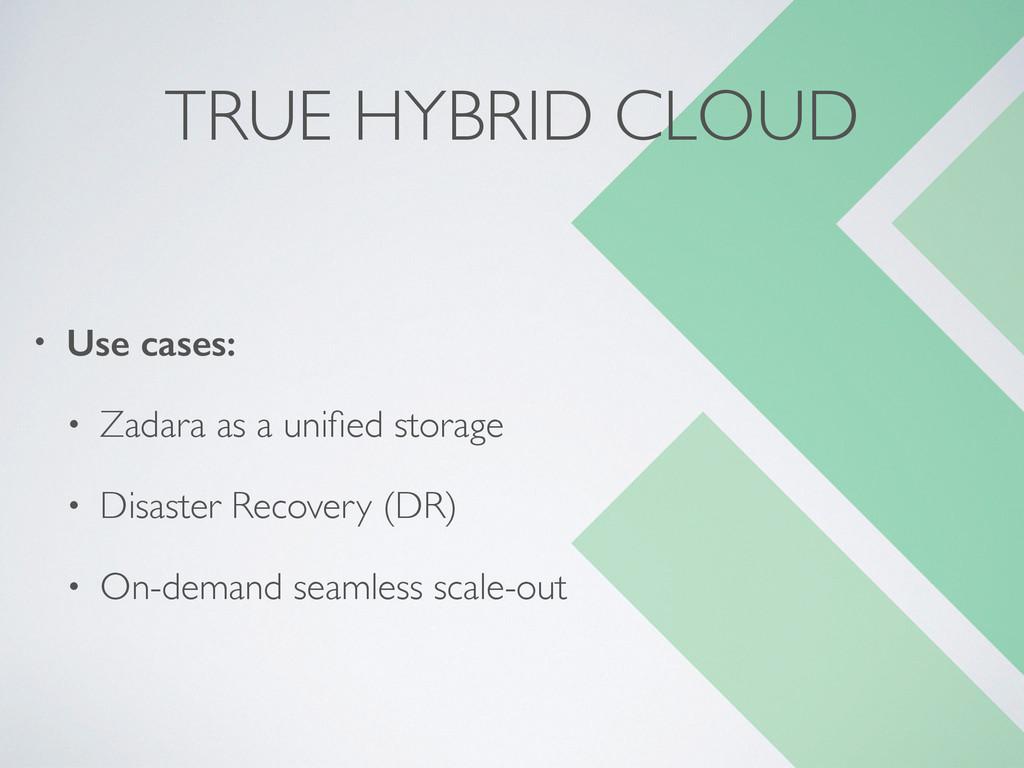 TRUE HYBRID CLOUD • Use cases: • Zadara as a un...