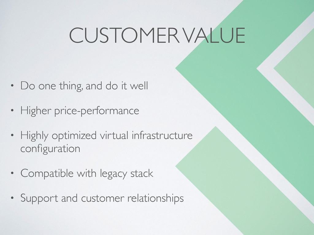CUSTOMER VALUE • Do one thing, and do it well ...