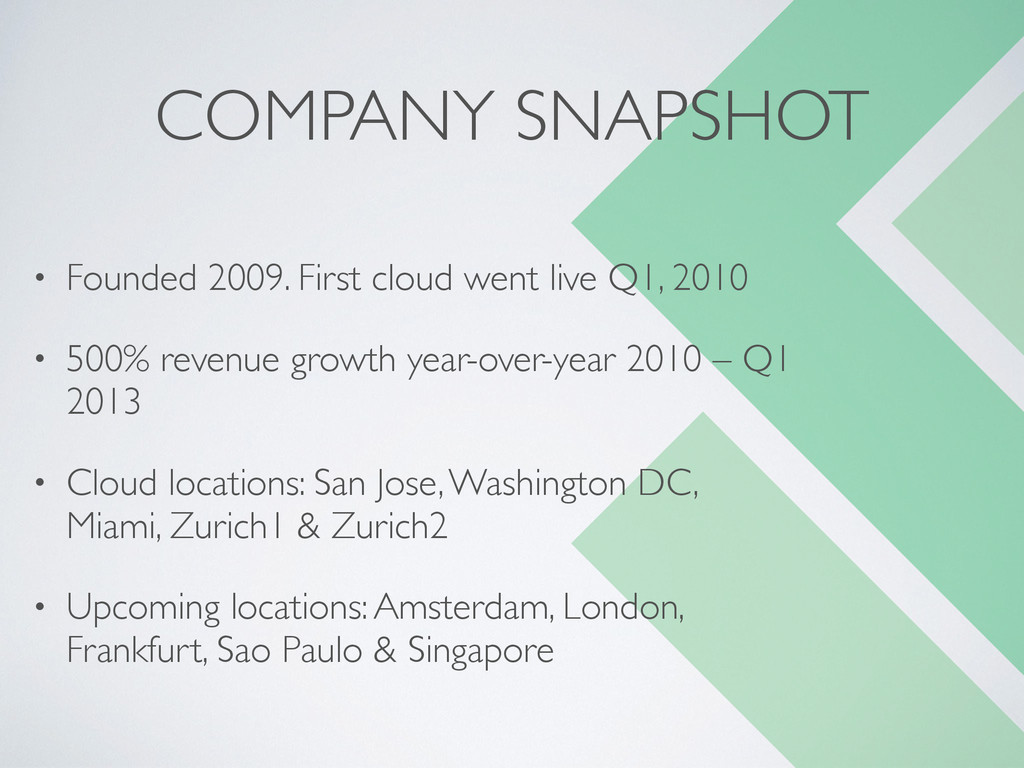 COMPANY SNAPSHOT • Founded 2009. First cloud we...