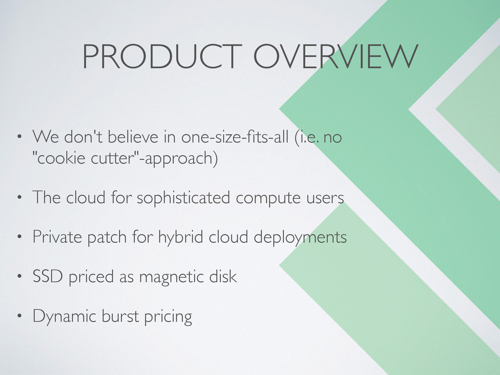 PRODUCT OVERVIEW • We don't believe in one-size...