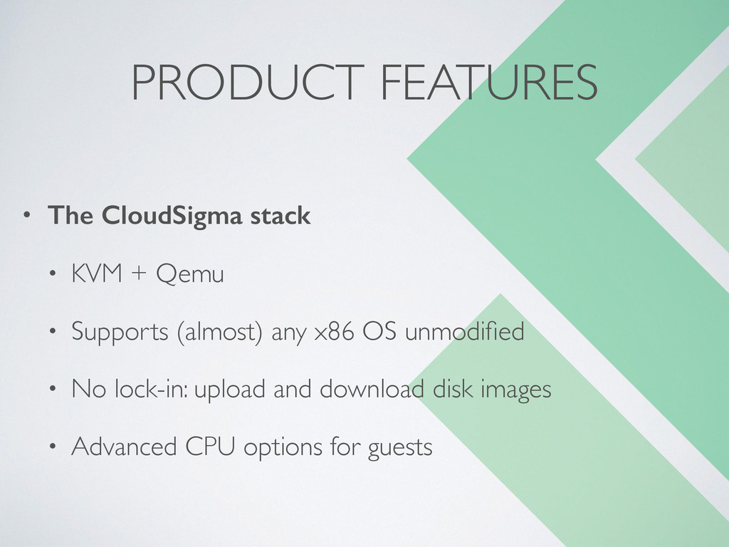 PRODUCT FEATURES • The CloudSigma stack • KVM +...