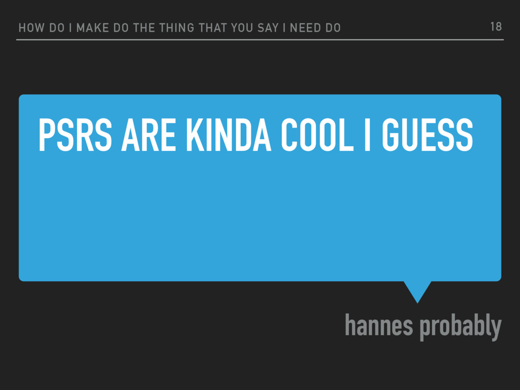 PSRS ARE KINDA COOL I GUESS hannes probably HOW...