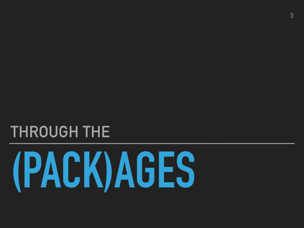 (PACK)AGES THROUGH THE 3