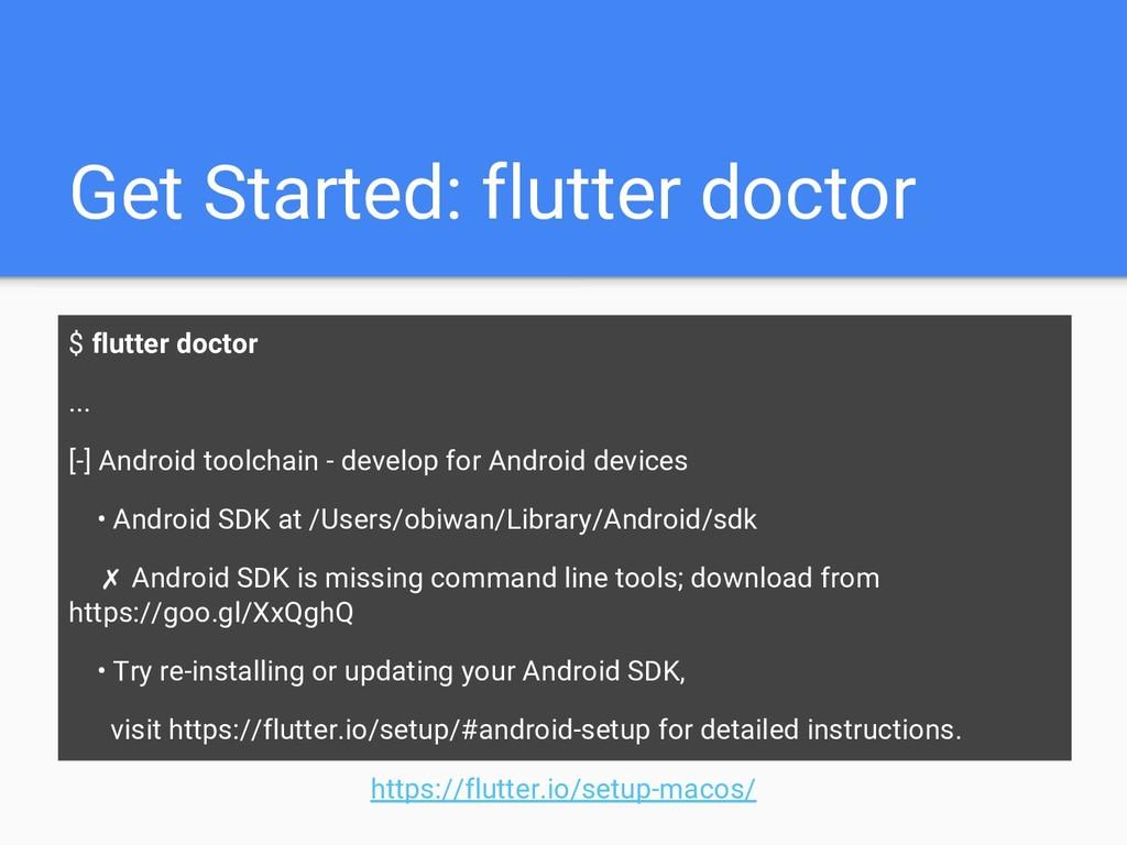 Get Started: flutter doctor $ flutter doctor .....