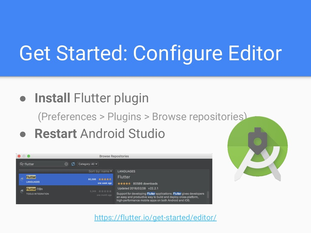 Get Started: Configure Editor ● Install Flutter...