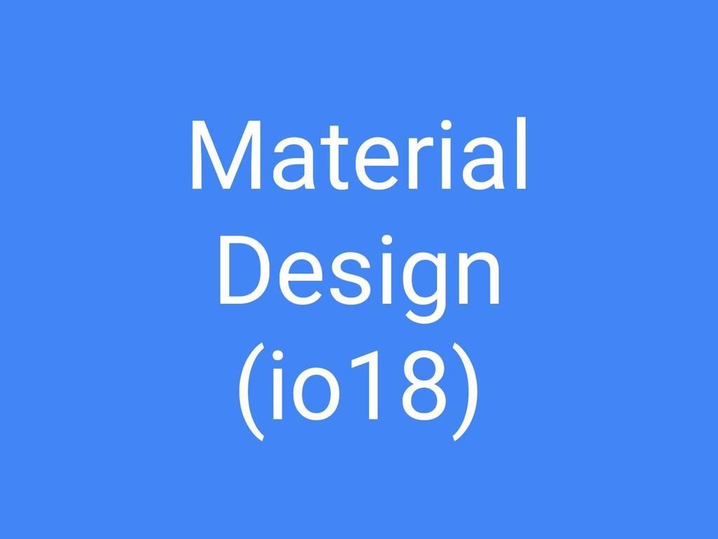 Material Design (io18)