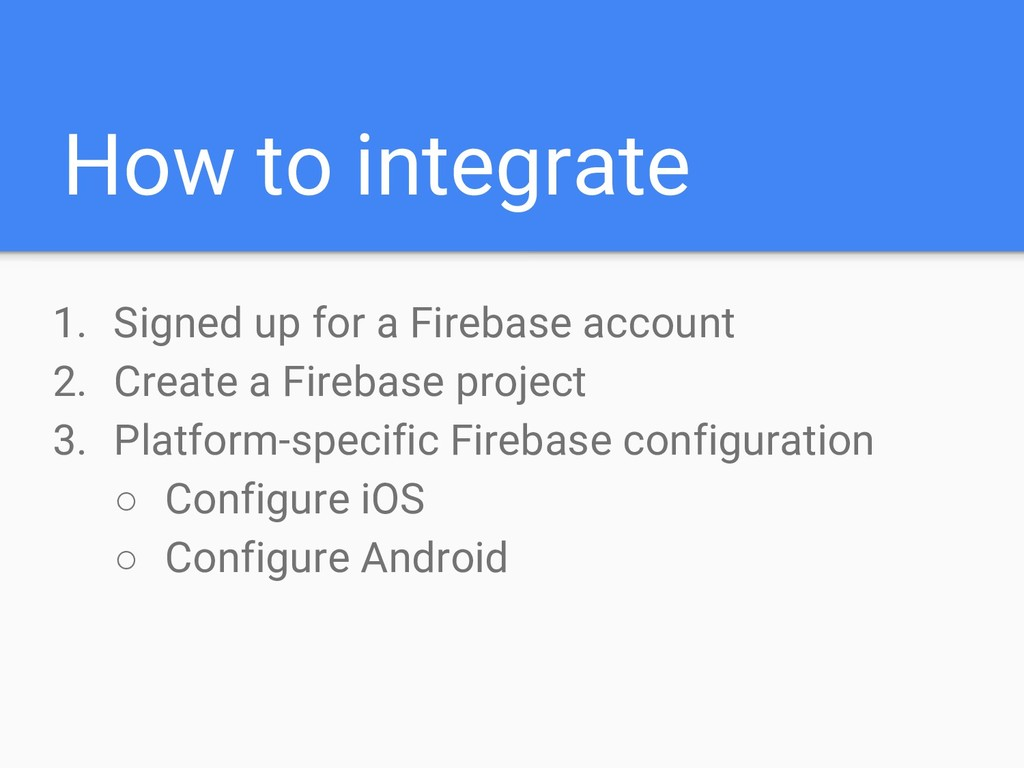 How to integrate 1. Signed up for a Firebase ac...