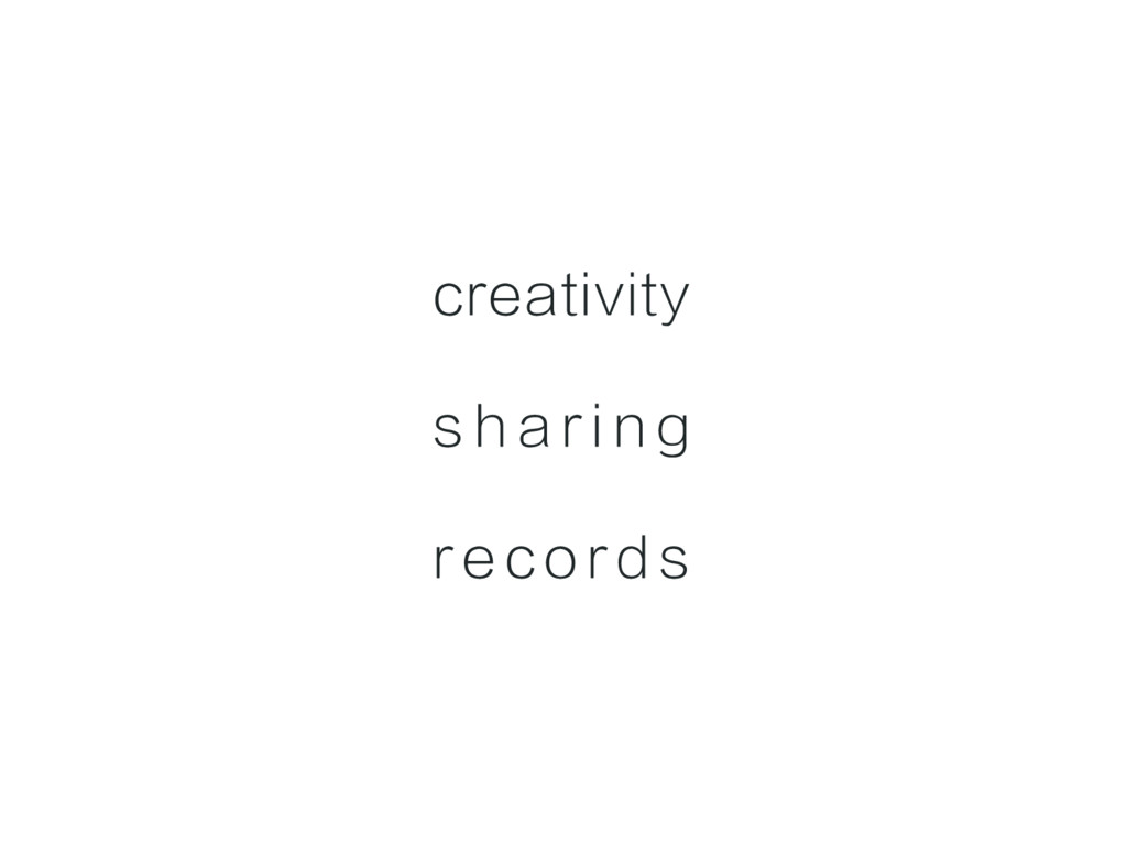 creativity s h a r i n g r e c o r d s