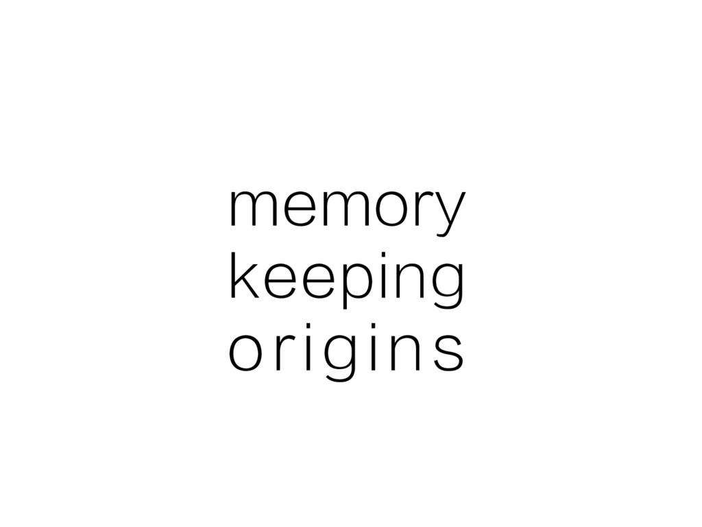 memory keeping origins