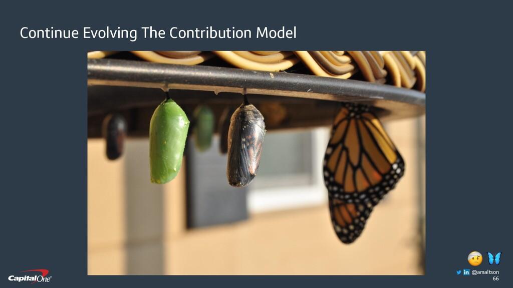 66 Continue Evolving The Contribution Model   @...