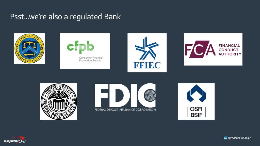 8 Psst...we're also a regulated Bank @roderickr...