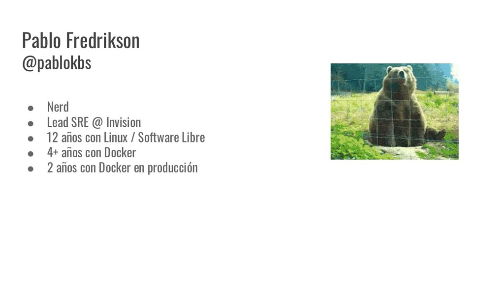 Pablo Fredrikson @pablokbs ● Nerd ● Lead SRE @ ...