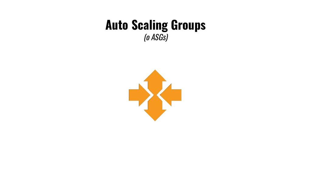 Auto Scaling Groups (o ASGs)