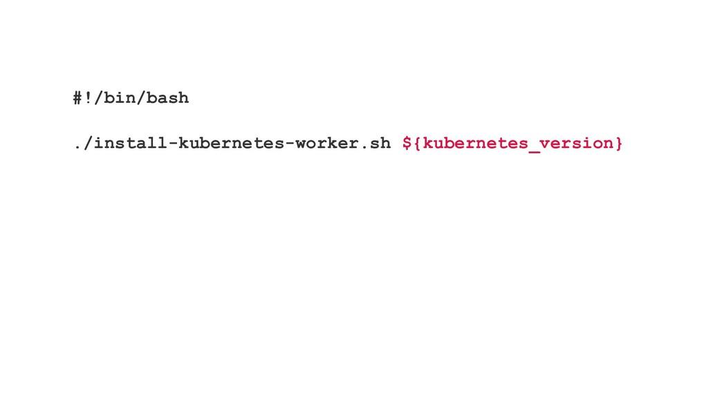 #!/bin/bash ./install-kubernetes-worker.sh ${ku...