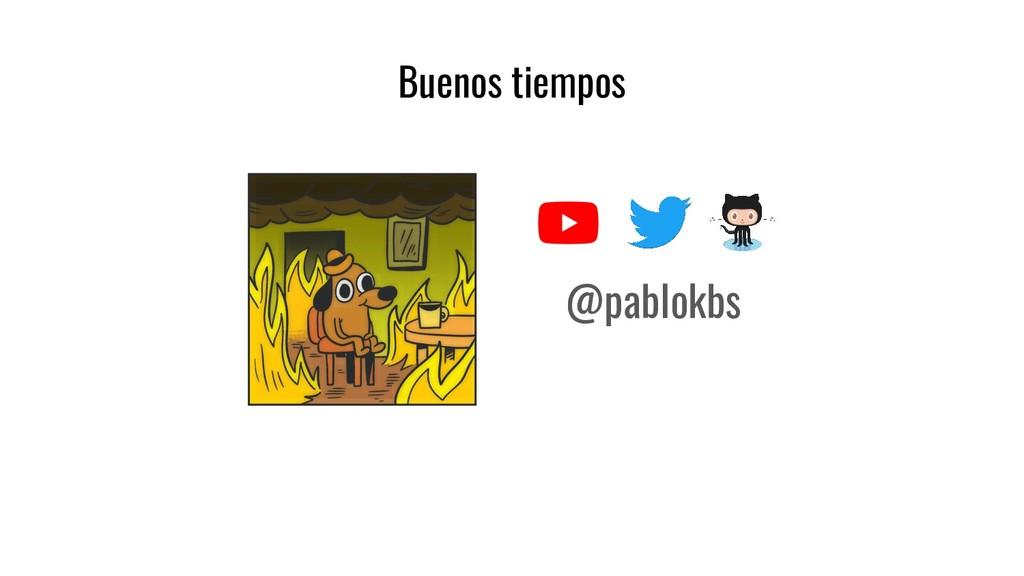 Buenos tiempos @pablokbs