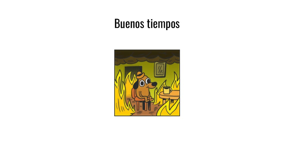 Buenos tiempos