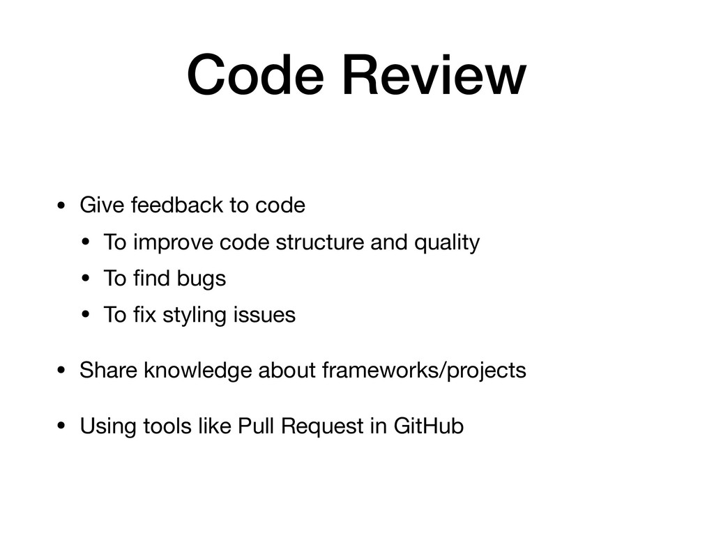 Code Review • Give feedback to code  • To impro...