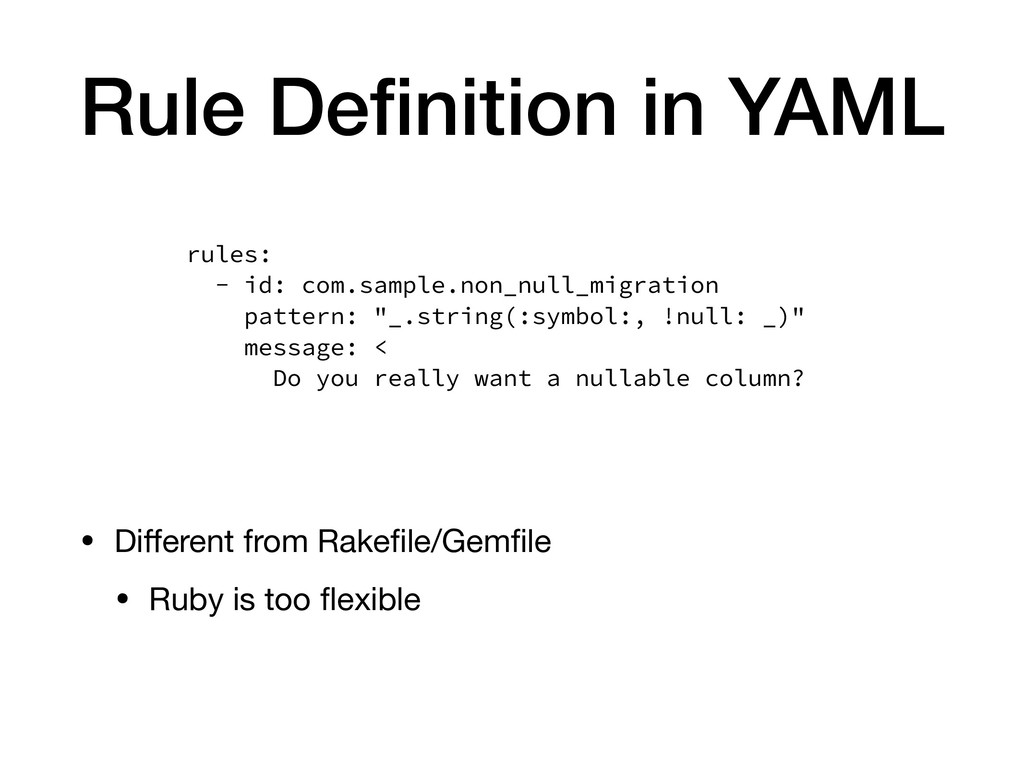 Rule Definition in YAML • Different from Rakefile/...