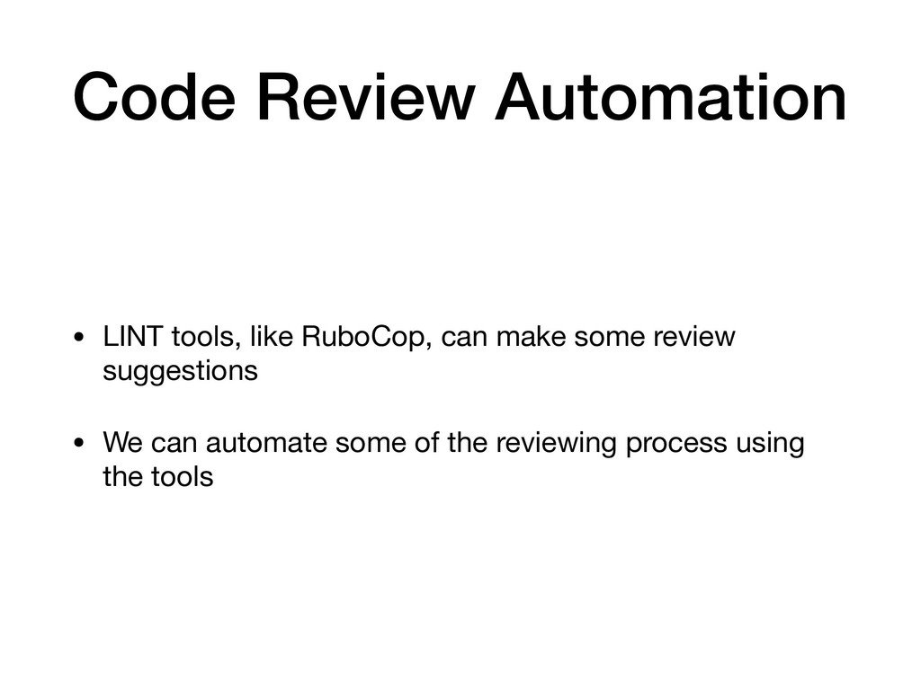 Code Review Automation • LINT tools, like RuboC...