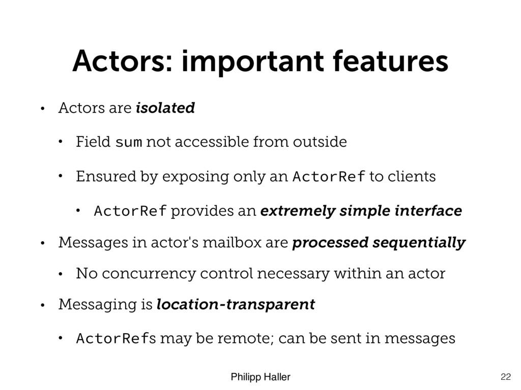 Philipp Haller Actors: important features • Act...