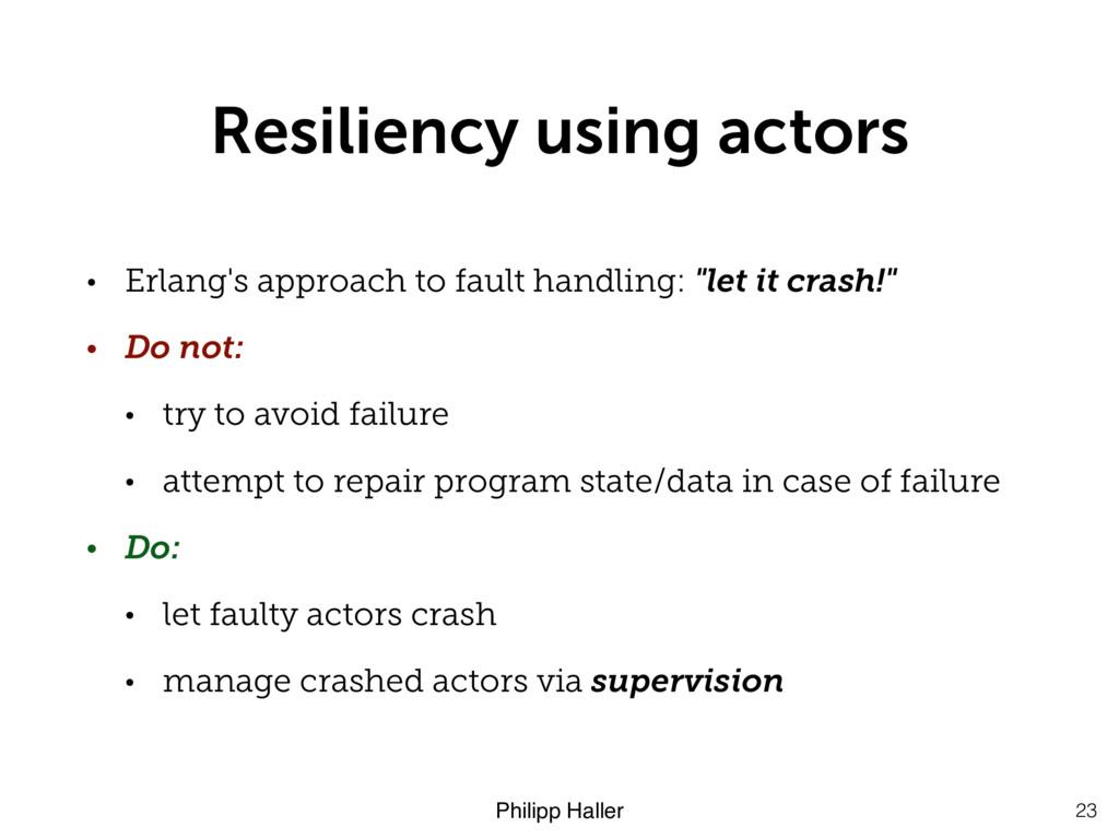 Philipp Haller Resiliency using actors • Erlang...