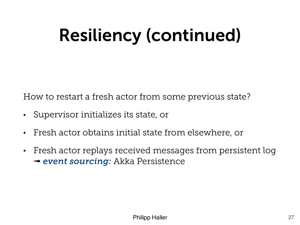 Philipp Haller Resiliency (continued) How to re...