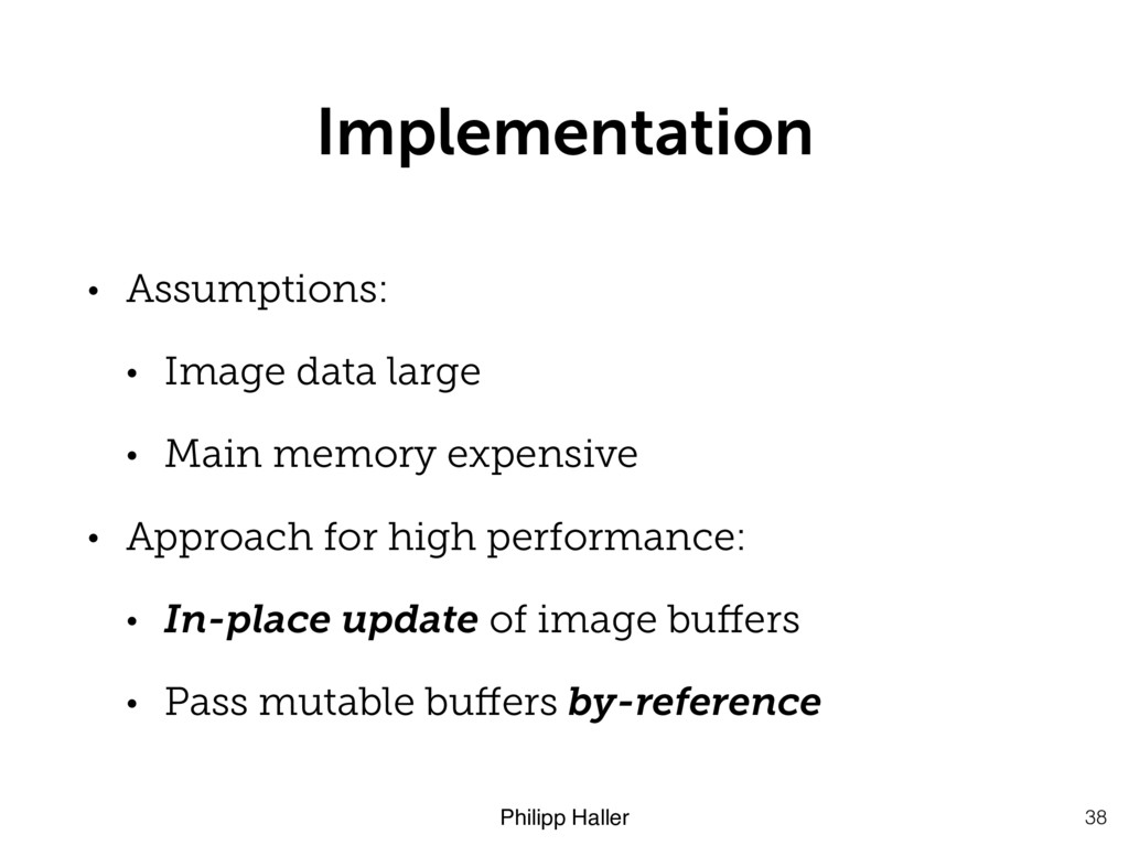 Philipp Haller Implementation 38 • Assumptions:...