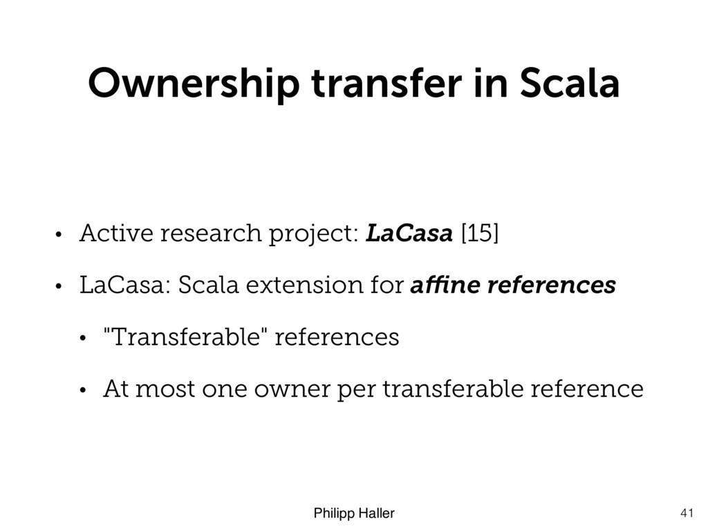 Philipp Haller Ownership transfer in Scala 41 •...