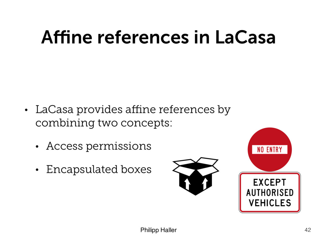 Philipp Haller Affine references in LaCasa 42 • L...