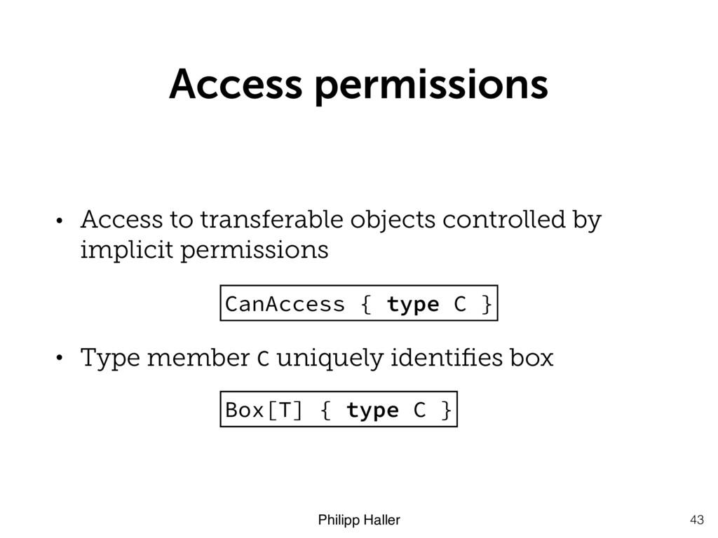 Philipp Haller Access permissions 43 • Access t...