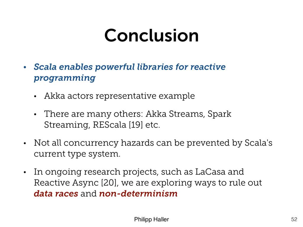 Philipp Haller Conclusion • Scala enables power...