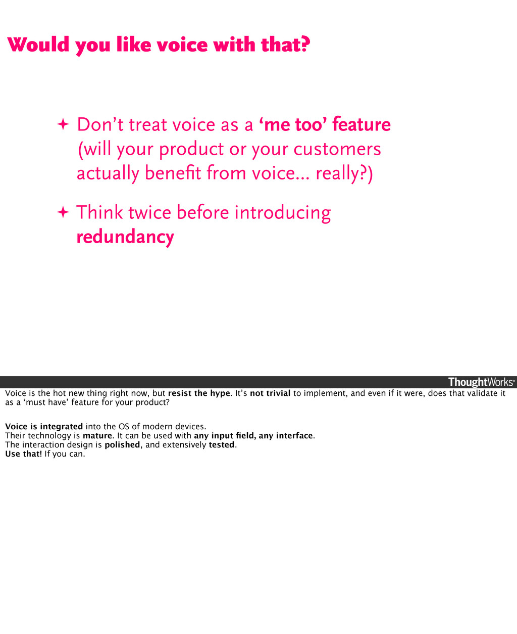✦ Don't treat voice as a 'me too' feature (will...